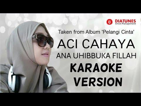Aci Cahaya - Ana Uhibbuka Fillah  | Karaoke Version  | Official Video