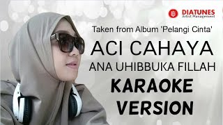 Aci Cahaya - Ana Uhibbuka Fillah  | Karaoke Version  | Official Video.mp3