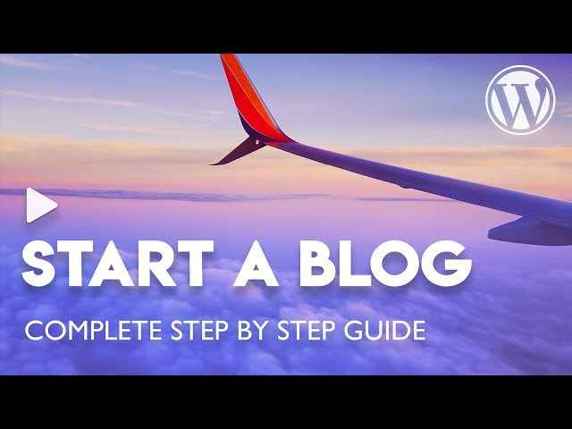 How to Start a WordPress Blog - The Most Complete Guide for 2019! (NEW!!!)
