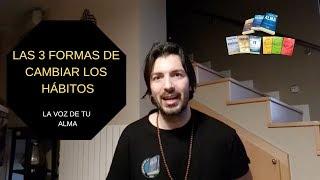 LA VOZ DE TU ALMA - Las 3 FORMAS DE CAMBIAR HÁBITOS