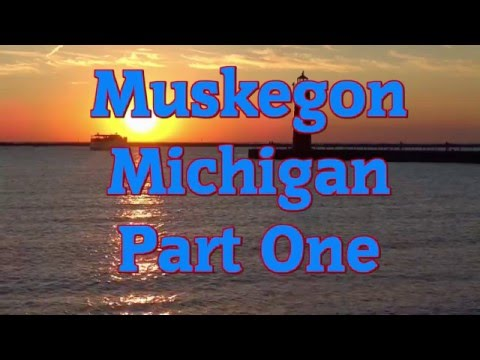 Muskegon, Michigan Part One