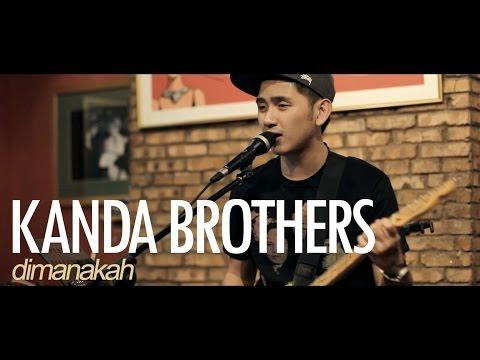 KANDA BROTHERS - DIMANAKAH (Live)
