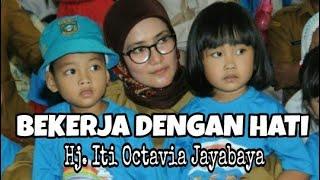 Bekerja dengan Hati - Hj. Iti Octavia Jayabaya