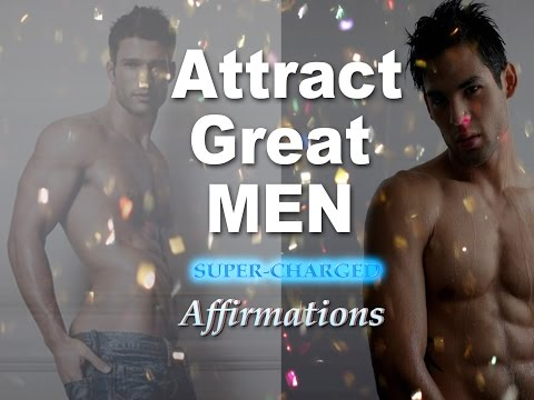 Attract Great Men - Super Charged Affirmations - Be a magnet for attracting Incredible Men