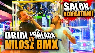 ORIOL INGLADA vs MILOSZ_BMX en un SALÓN RECREATIVO!