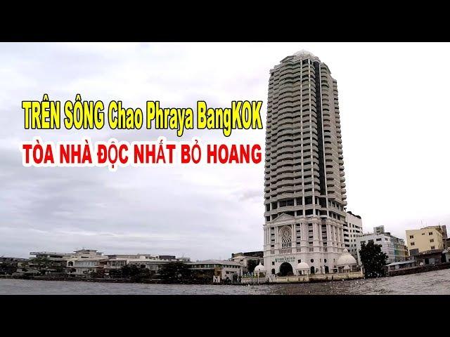 DU LỊCH THAILAND: TRÊN SÔNG Chao Phraya BangKok TÒA NHÀ ĐỘC NHẤT BỎ HOANG