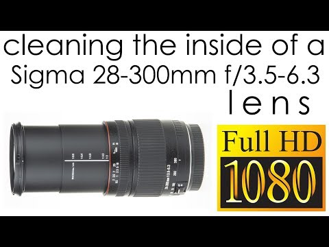 Sigma 28-300mm f3.5-6.3 Macro cleaning the lens inside
