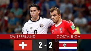 SWITZERLAND vs COSTA RICA 2-2 - All Goals & Extended Highlights - 27th June 2018