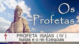 Os Profetas XX (Isaías) - Isaías e o rei Ezequias