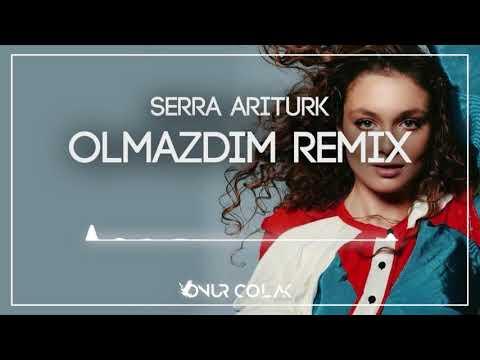 Serra Arıtürk - Olmazdın ( Onur Colak Remix )