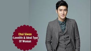 Choi Siwon - Love Life & Ideal Type Of Woman