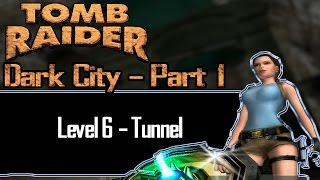 [TRLE] Tomb Raider: Dark City Part 1 - Tunnel | Level 6