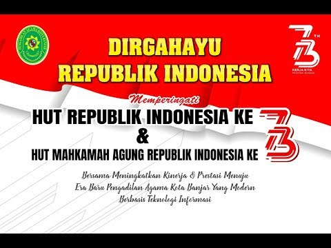 UPACARA HUT REPUBLIK INDONESIA (17 AGUSTUS 2018) & HUT MAHKAMAH AGUNG RI (19 AGUSTUS 2018) ke-73