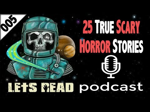 25 True Creepy Horror Stories | The Lets Read Podcast Episode 005