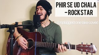 Phir Se Ud Chala - Rockstar | Mohit Chauhan, A.R Rahman | Unplugged One Take cover | Acoustic Singh