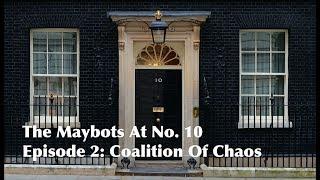 The Maybots At No. 10   Episode 2: Coalition Of Chaos #GE2017