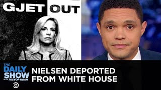 Kirstjen Nielsen Gets Deported from the White House | The Daily Show