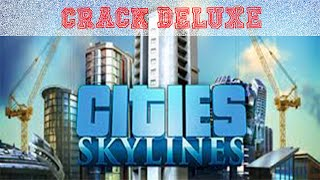 Crack Cities Skylines Deluxe Edition (SANS TORRENT)(MAJ)