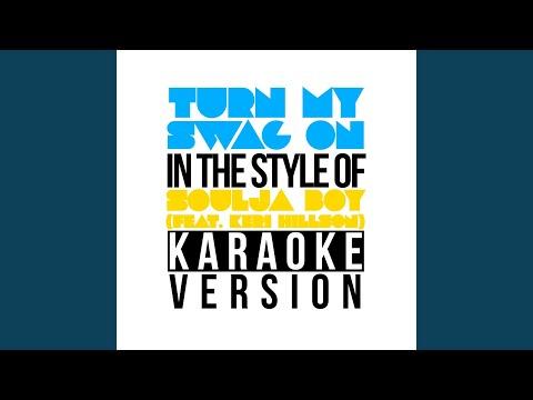 Turn My Swag On In the Style of Soulja Boy feat Keri Hillson Karaoke Version