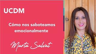 Como Nos Saboteamos Emocionalmente Una Aproximación A Un Curso De Milagros Marta Salvat Ucdm Youtube
