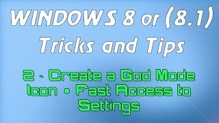 Windows 8 or (8.1) Tricks and Tips - 2 - Create a God Mode Icon & Fast Access to Settings