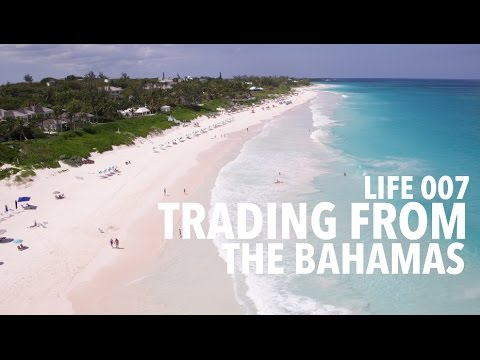 LIFE 007: Day Trading From The Bahamas...
