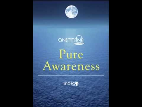 Anemona - Pure Awareness -  healing and relaxing brainwave music for meditation