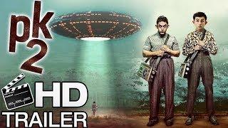PK 2 : Official Movie Trailer | Amir Khan, Ranbir Kapoor | 2017