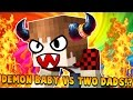 Minecraft - WHO'S YOUR DADDY?! TWO DADS! Demon Baby!