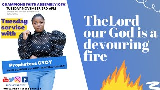 The Lord our God is a devouring fire - Tuesday Service With Prophetess CYCY