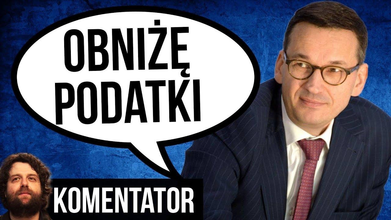 Morawiecki z PIS Wreszcie Obniży Podatki dla Ludzi - Będą Pieniądze? - Komentator Analiza