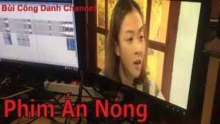 Phim Án Nóng tập 21| Hậu kỳ lồng tiếng| Lưu Quang Anh| Voice Bùi Công Danh