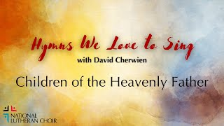 Hymns We Love to Sing #12 - Children of the Heavenly Father | National Lutheran Choir