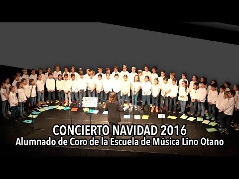 CONCIERTO NAVIDAD 2016   VIDEO COMPLETO   Alumnado de Coro de la Escuela de Música Lino Otano