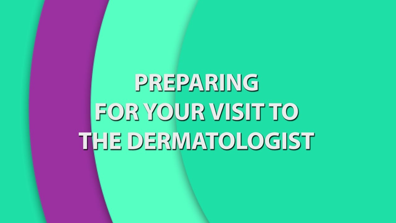 Preparing for Your Visit to the Dermatologist - YouTube
