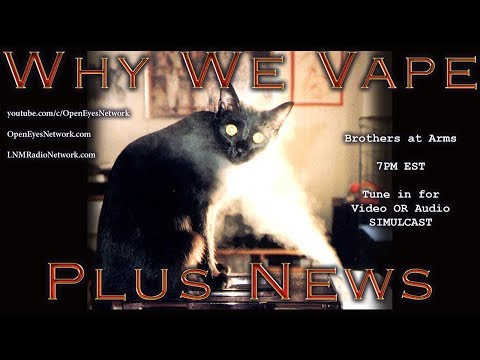 Why We Vape - News and Other Goodies - Brothers at Arms 07-27-17