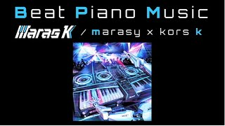 【kors k】 Beat Piano Music Non Stop Mix 【まらしぃ】