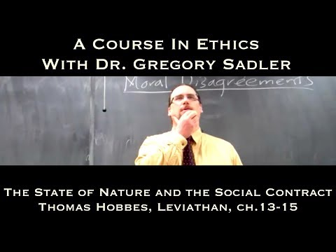 The State of Nature and the Social Contract (Hobbes Leviathan, ch. 13-15) - A Course In Ethics
