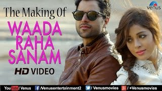 "Making of ""waada raha sanam"" video song 