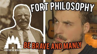 "Fort Philosophy #1 ""I want to see you BRAVE and MANLY"" 