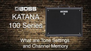 Boss Katana-100 -  What are Tone Setting and Channel Memory