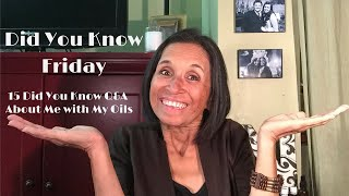 DID YOU KNOW FRIDAY with a little twist - *TAG*  15 DYK About Me and My Oils Video