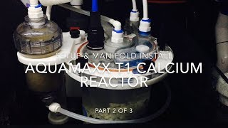 Aquamaxx T1 Calcuim Reactor | Setup & Manifold Install
