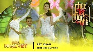 Tết Xuân - Đông Nhi, Nhật Minh | Gala Nhạc Việt 9 - Chúc Tết Mọi Nhà (Official)
