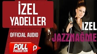 İzel - Yadeller - ( Official Audio )