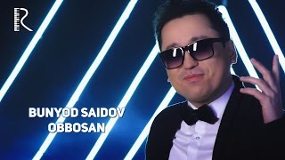 Bunyod Saidov - Obbosan | Бунёдбек Саидов - Оббосан