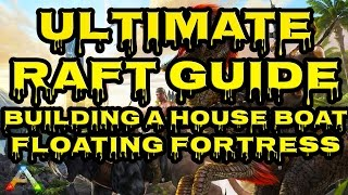 ARK: Survival Evolved - Ultimate Raft Guide | Epic Raft Guide | How to Build a RAFT HOUSE