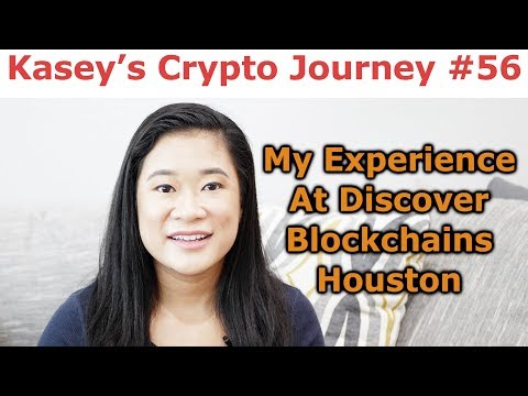 Kasey's Crypto Journey #56 - My Experience At Discover Blockchains Houston - By Kasey Win