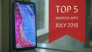 Top 5 Insane Android Apps | July  2018