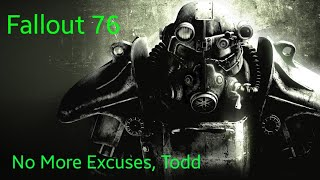 Fallout 76 Rant   No More Excuses, Todd